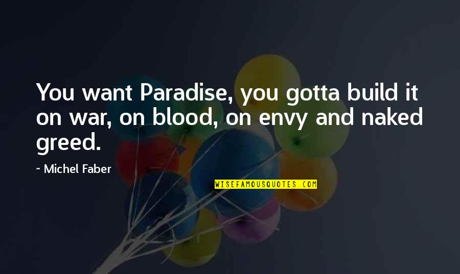 You've Gotta Want It Quotes By Michel Faber: You want Paradise, you gotta build it on