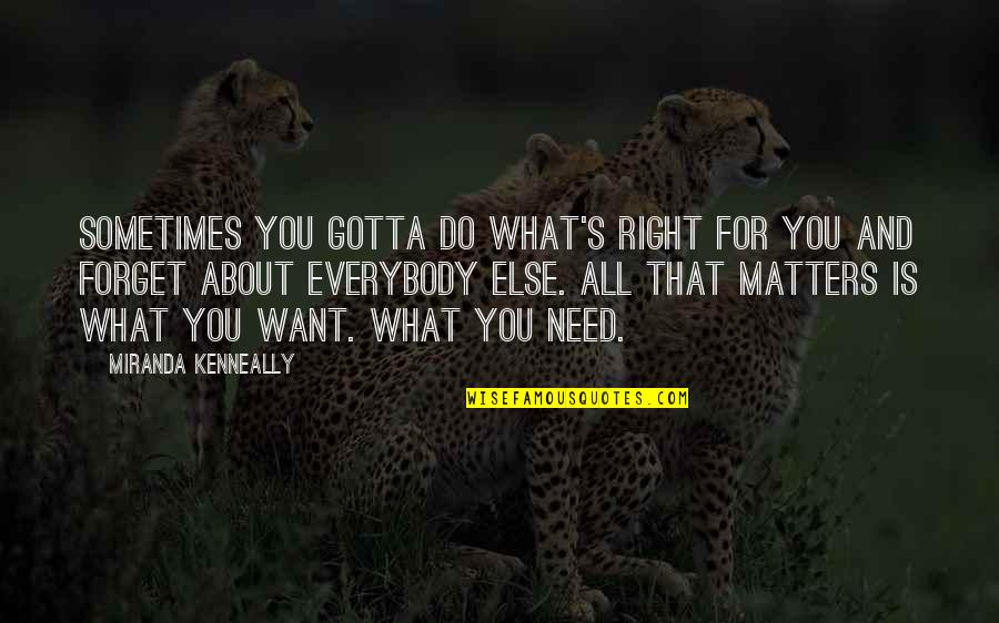 You've Gotta Want It Quotes By Miranda Kenneally: Sometimes you gotta do what's right for you