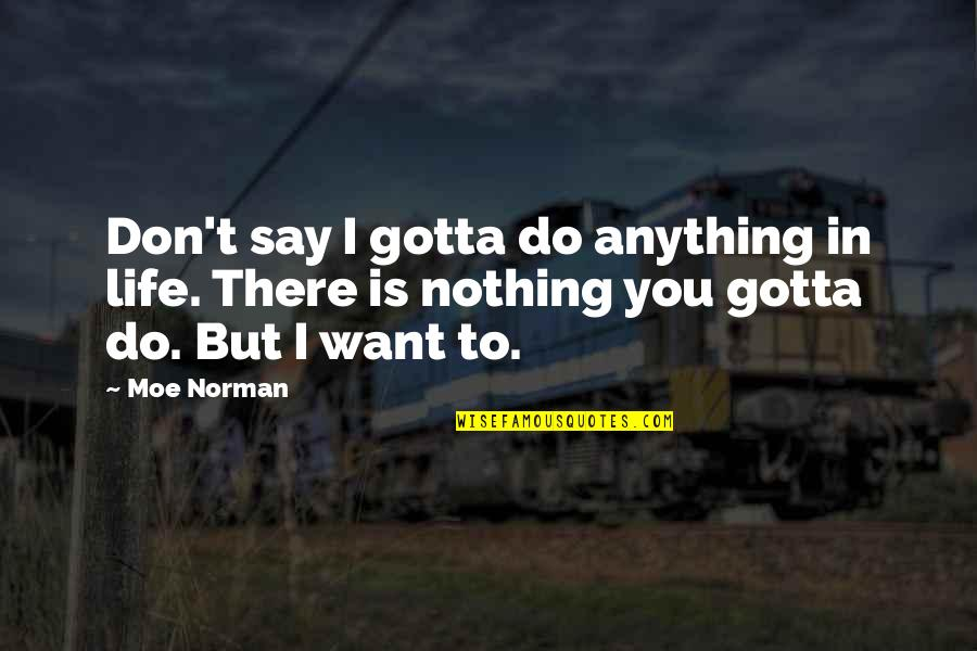 You've Gotta Want It Quotes By Moe Norman: Don't say I gotta do anything in life.