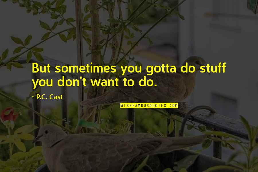 You've Gotta Want It Quotes By P.C. Cast: But sometimes you gotta do stuff you don't