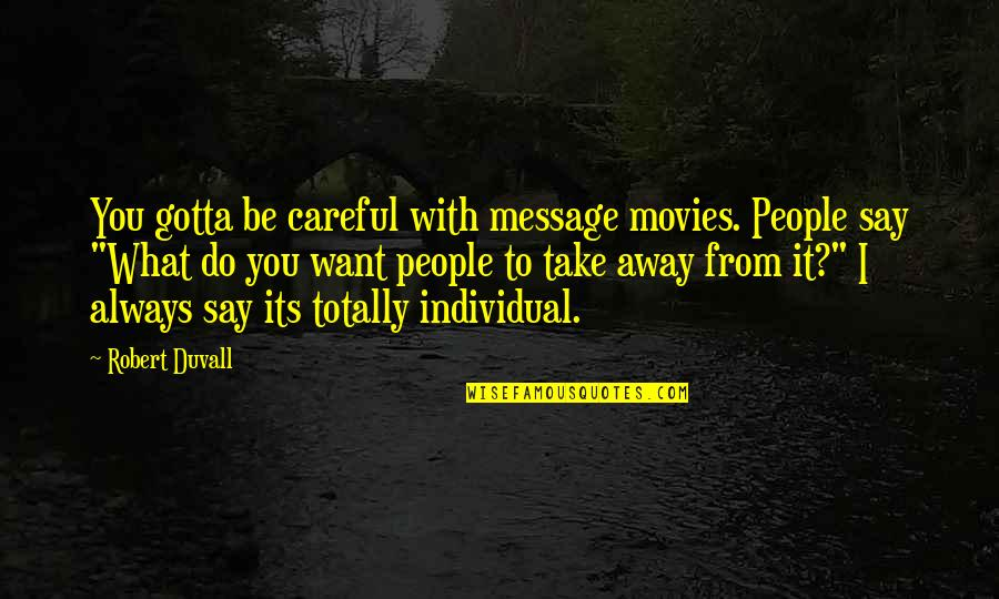 You've Gotta Want It Quotes By Robert Duvall: You gotta be careful with message movies. People
