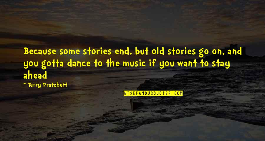 You've Gotta Want It Quotes By Terry Pratchett: Because some stories end, but old stories go