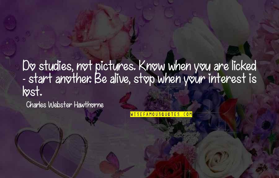 You've Lost Interest Quotes By Charles Webster Hawthorne: Do studies, not pictures. Know when you are