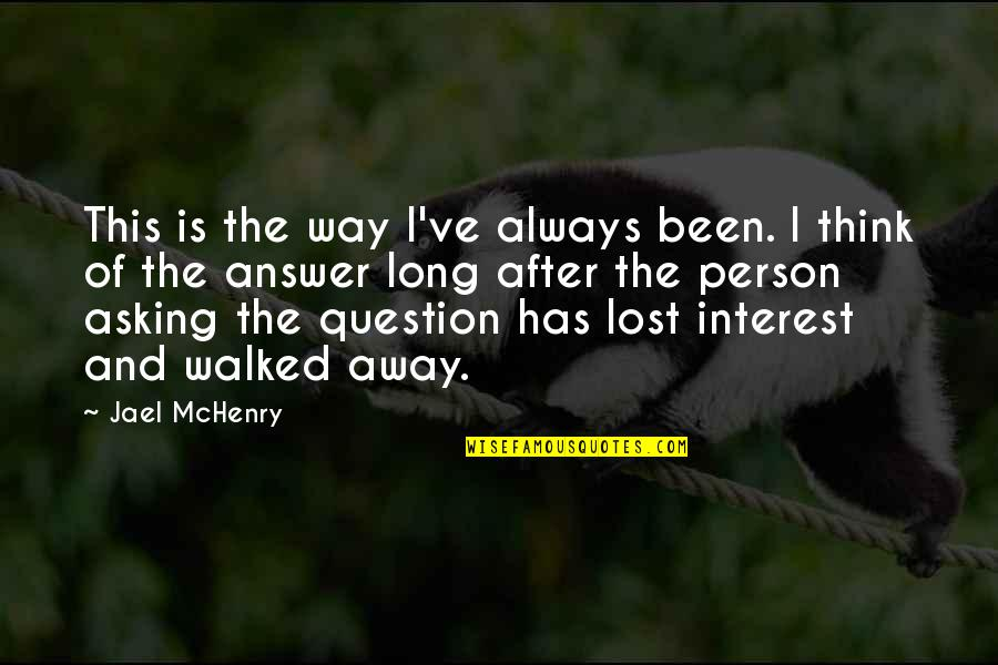 You've Lost Interest Quotes By Jael McHenry: This is the way I've always been. I