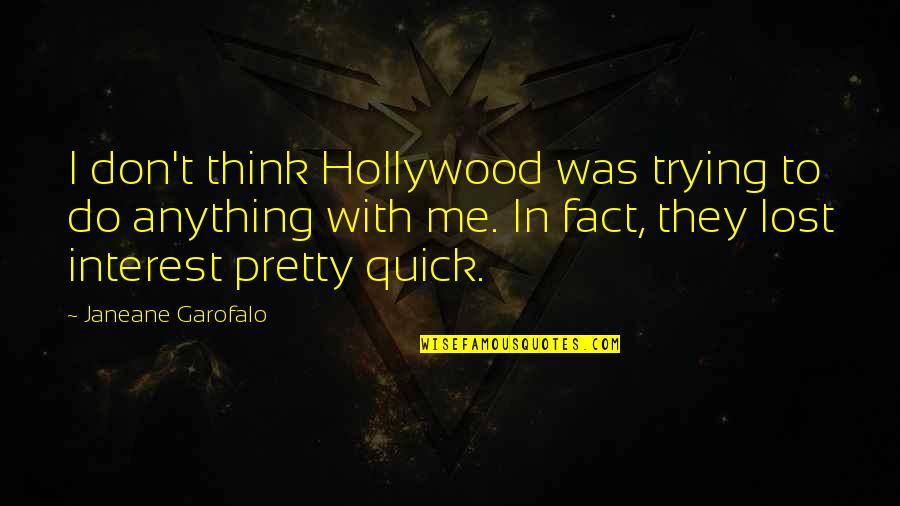 You've Lost Interest Quotes By Janeane Garofalo: I don't think Hollywood was trying to do