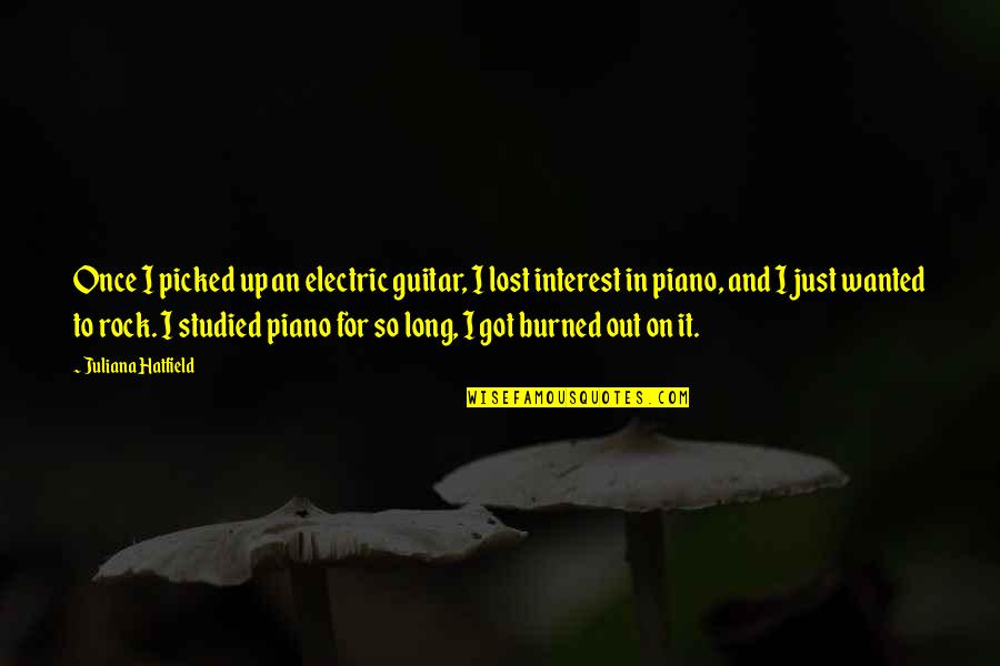 You've Lost Interest Quotes By Juliana Hatfield: Once I picked up an electric guitar, I