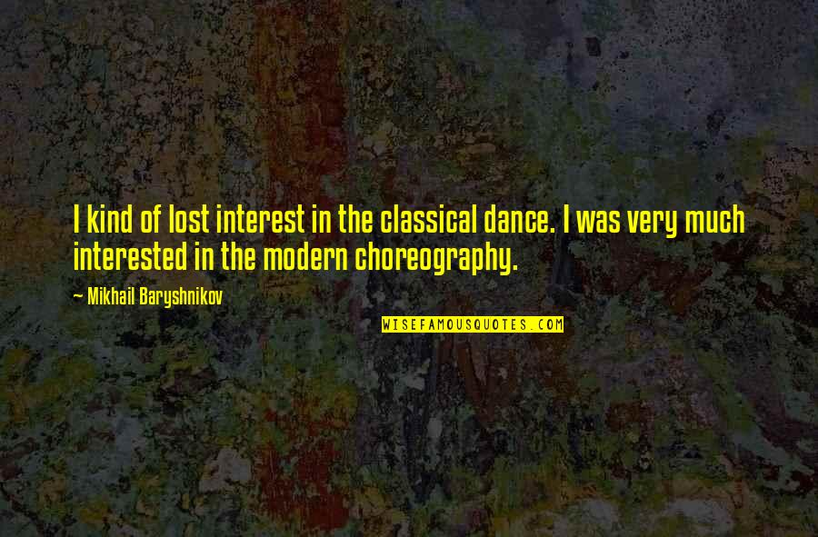 You've Lost Interest Quotes By Mikhail Baryshnikov: I kind of lost interest in the classical