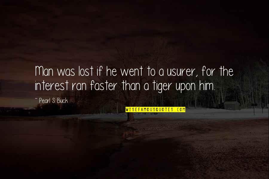 You've Lost Interest Quotes By Pearl S. Buck: Man was lost if he went to a
