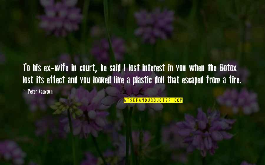 You've Lost Interest Quotes By Peter Jackson: To his ex-wife in court, he said I