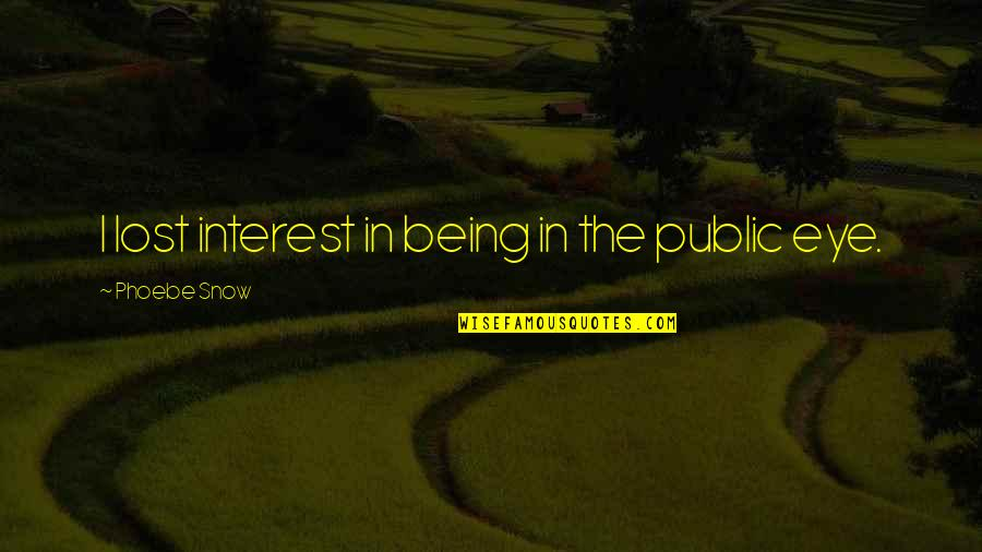 You've Lost Interest Quotes By Phoebe Snow: I lost interest in being in the public