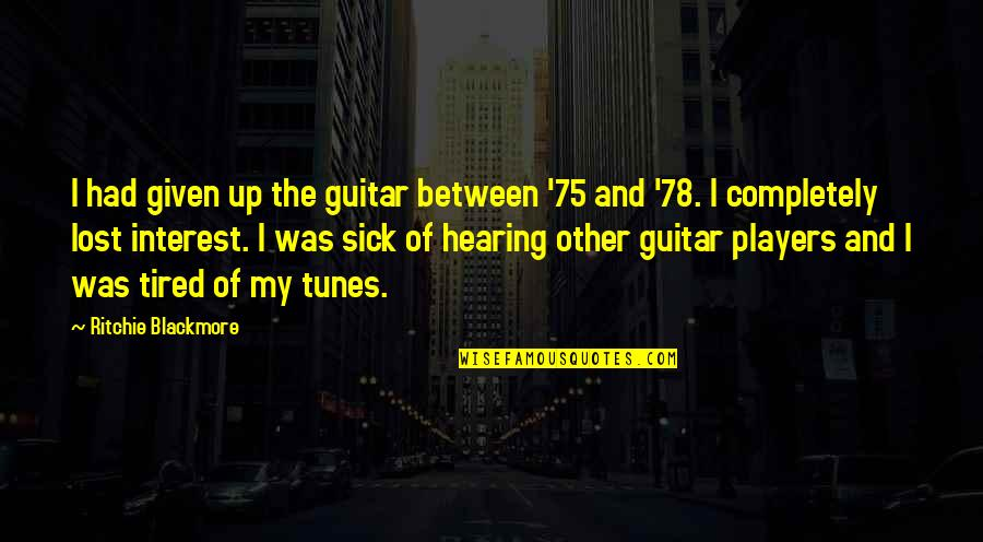 You've Lost Interest Quotes By Ritchie Blackmore: I had given up the guitar between '75