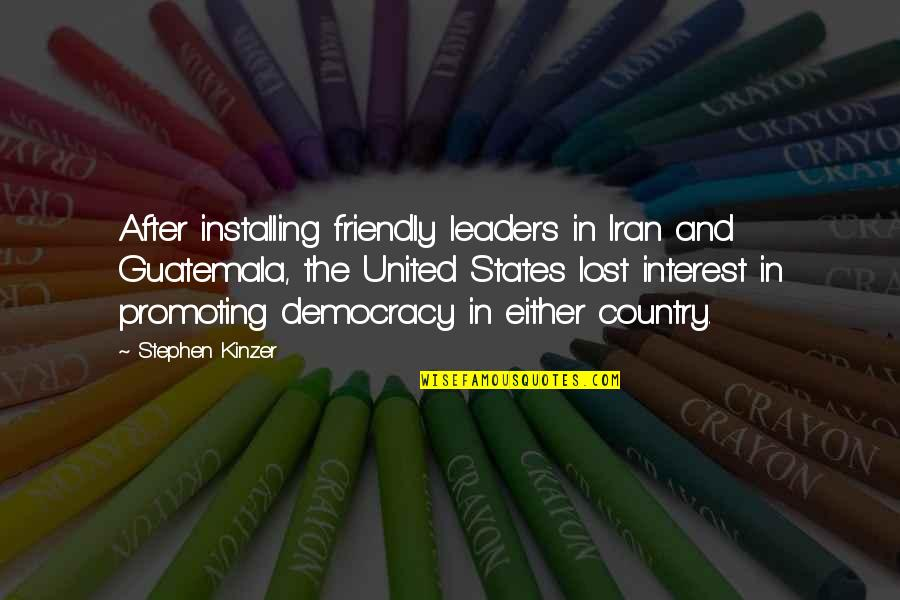 You've Lost Interest Quotes By Stephen Kinzer: After installing friendly leaders in Iran and Guatemala,