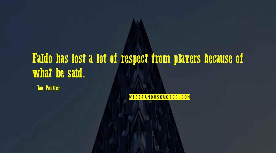 You've Lost My Respect Quotes By Ian Poulter: Faldo has lost a lot of respect from