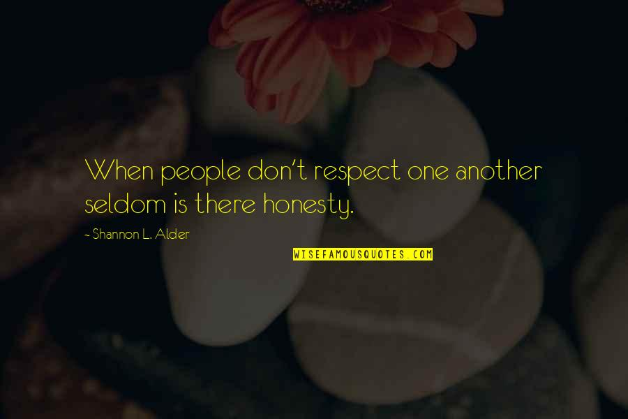 You've Lost My Respect Quotes By Shannon L. Alder: When people don't respect one another seldom is