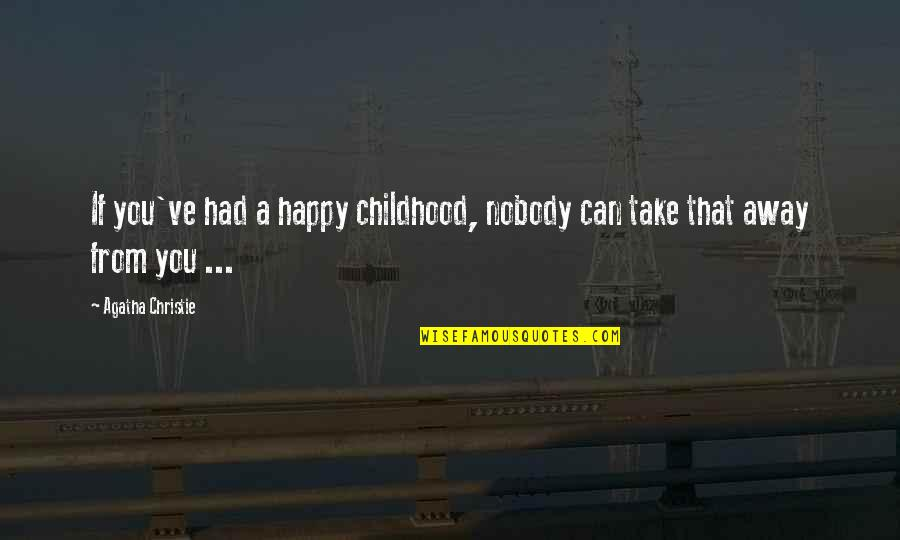 You've Quotes By Agatha Christie: If you've had a happy childhood, nobody can