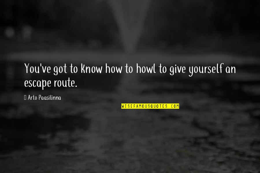 You've Quotes By Arto Paasilinna: You've got to know how to howl to
