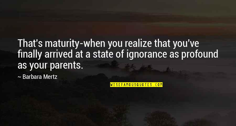 You've Quotes By Barbara Mertz: That's maturity-when you realize that you've finally arrived