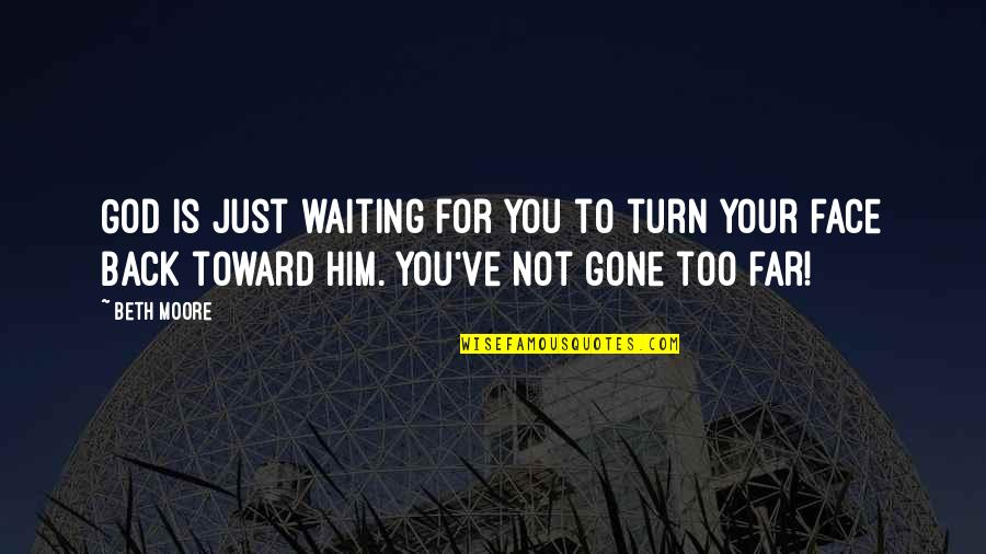 You've Quotes By Beth Moore: God is just waiting for you to turn