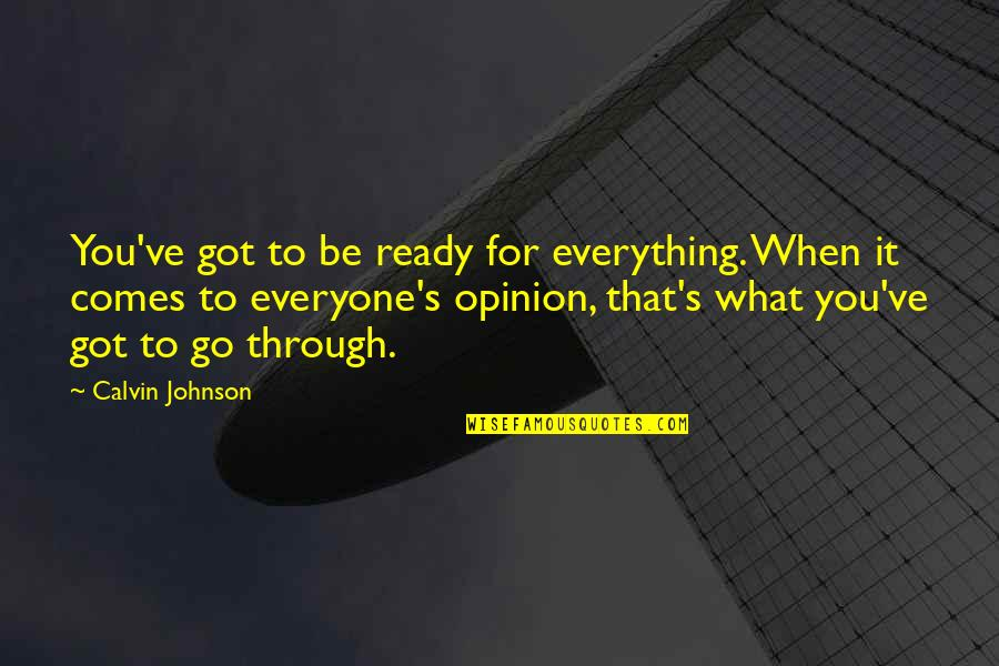 You've Quotes By Calvin Johnson: You've got to be ready for everything. When