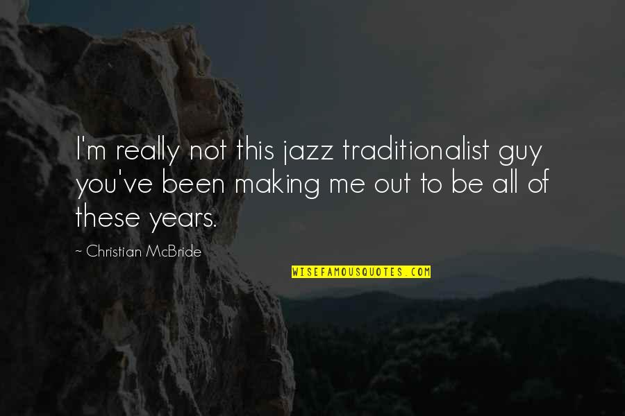 You've Quotes By Christian McBride: I'm really not this jazz traditionalist guy you've