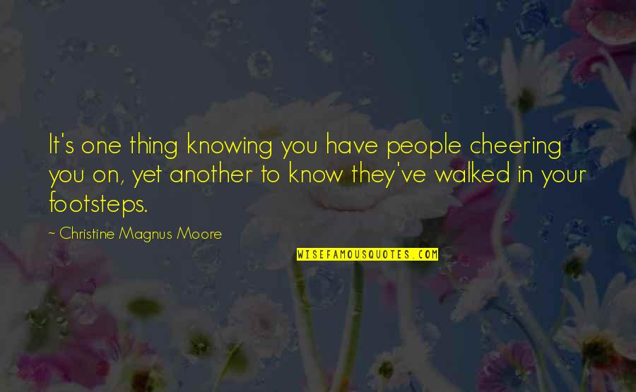 You've Quotes By Christine Magnus Moore: It's one thing knowing you have people cheering