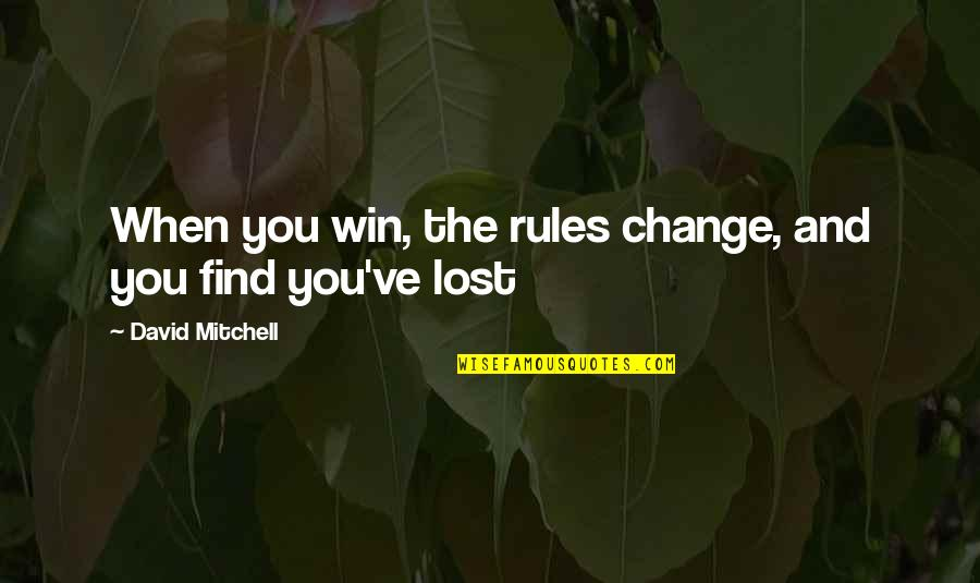 You've Quotes By David Mitchell: When you win, the rules change, and you