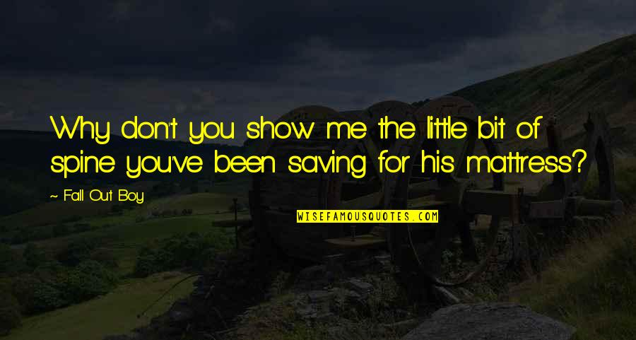 You've Quotes By Fall Out Boy: Why don't you show me the little bit
