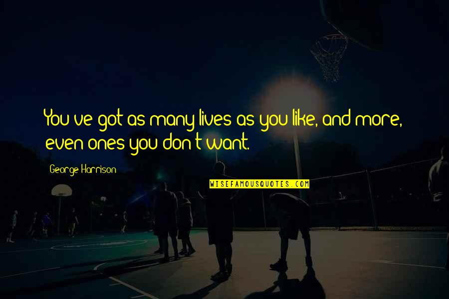 You've Quotes By George Harrison: You've got as many lives as you like,