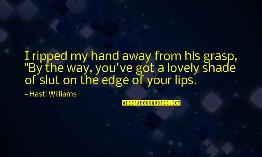 You've Quotes By Hasti Williams: I ripped my hand away from his grasp,