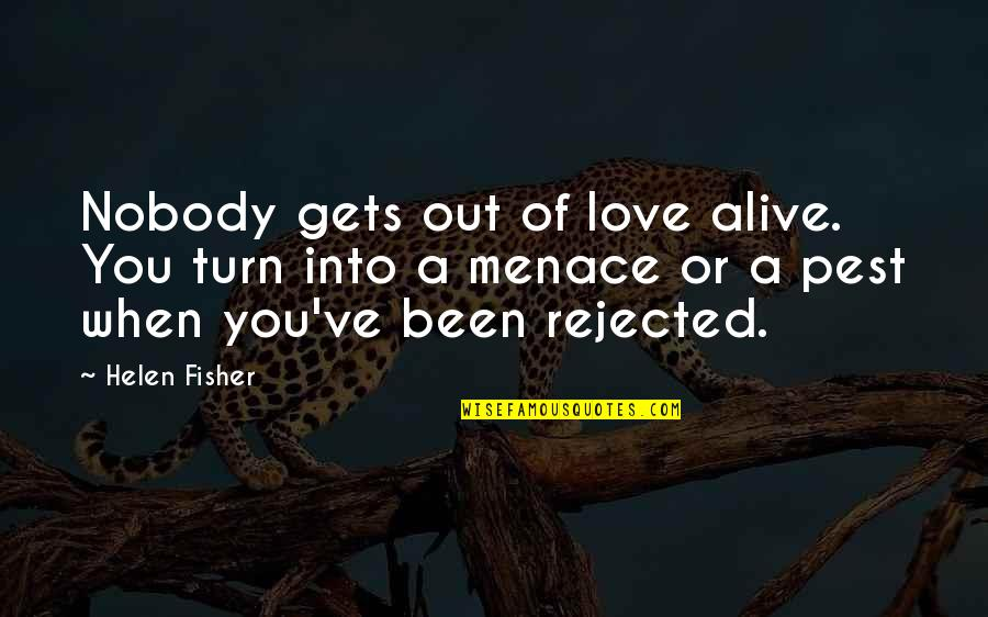 You've Quotes By Helen Fisher: Nobody gets out of love alive. You turn