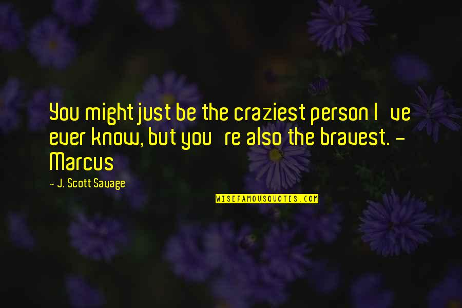 You've Quotes By J. Scott Savage: You might just be the craziest person I've