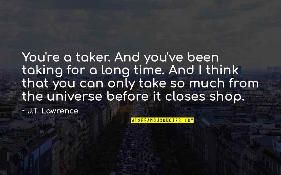 You've Quotes By J.T. Lawrence: You're a taker. And you've been taking for