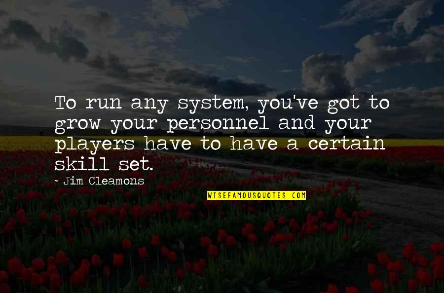 You've Quotes By Jim Cleamons: To run any system, you've got to grow