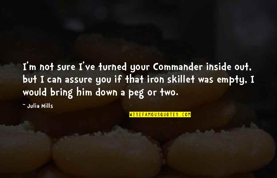 You've Quotes By Julia Mills: I'm not sure I've turned your Commander inside
