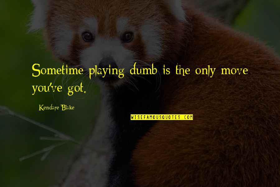 You've Quotes By Kendare Blake: Sometime playing dumb is the only move you've