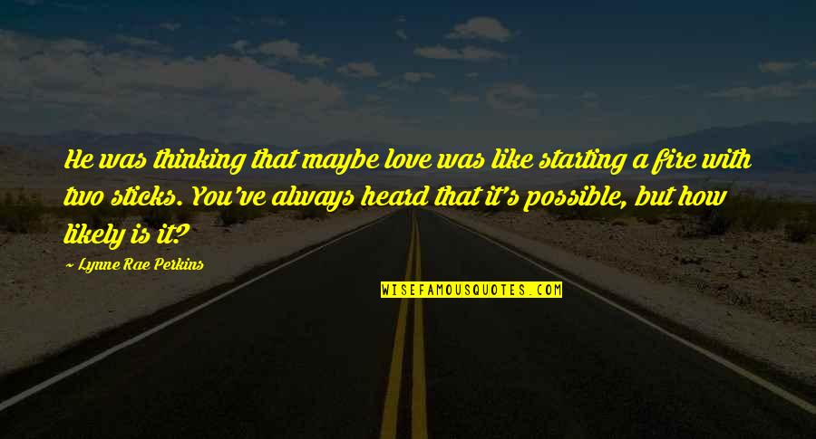 You've Quotes By Lynne Rae Perkins: He was thinking that maybe love was like