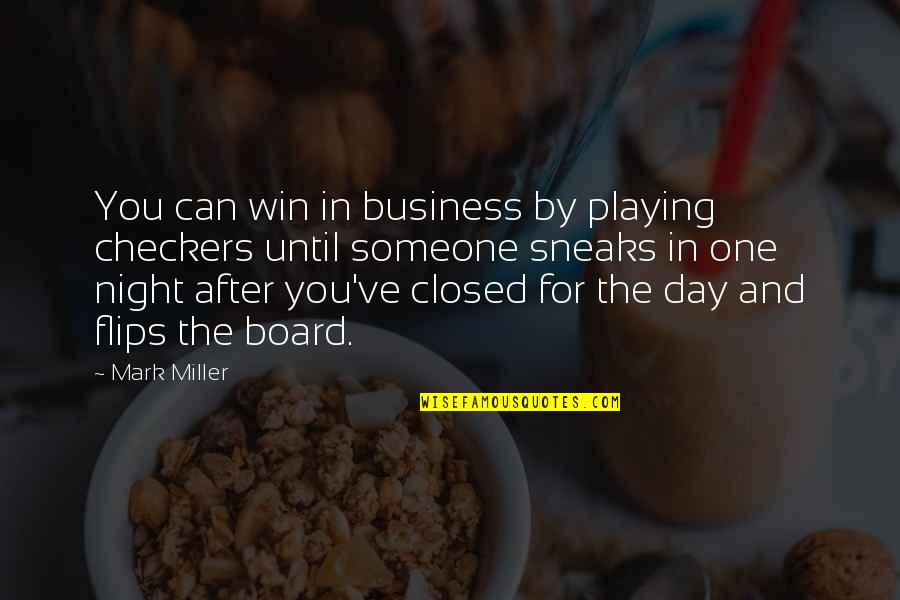You've Quotes By Mark Miller: You can win in business by playing checkers
