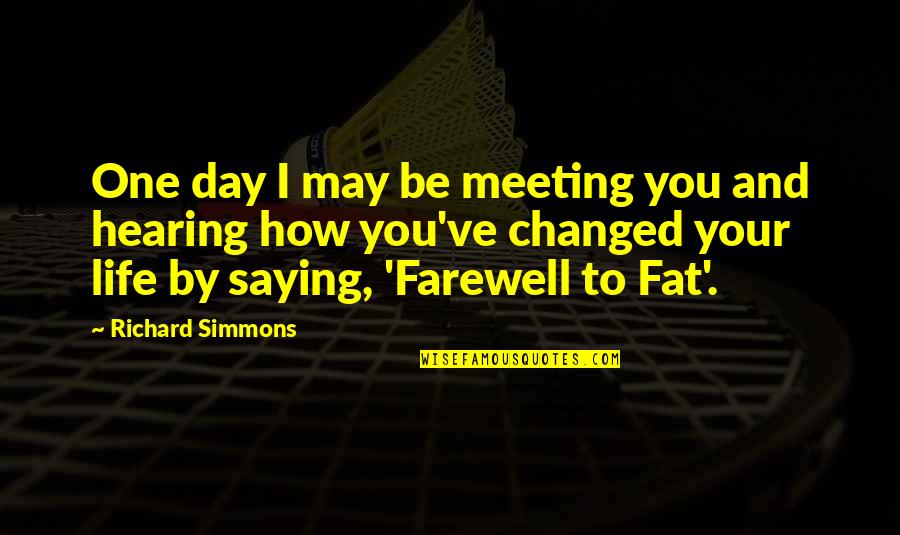 You've Quotes By Richard Simmons: One day I may be meeting you and