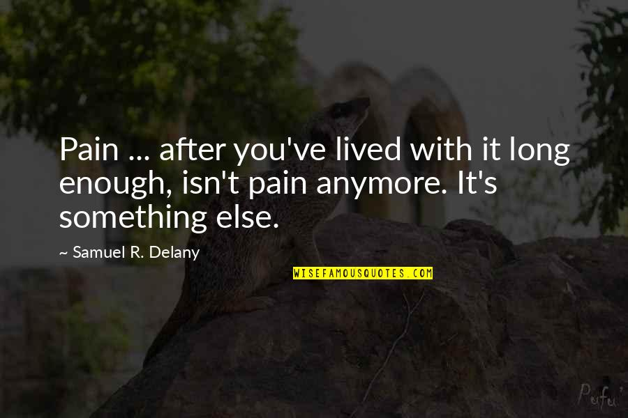 You've Quotes By Samuel R. Delany: Pain ... after you've lived with it long