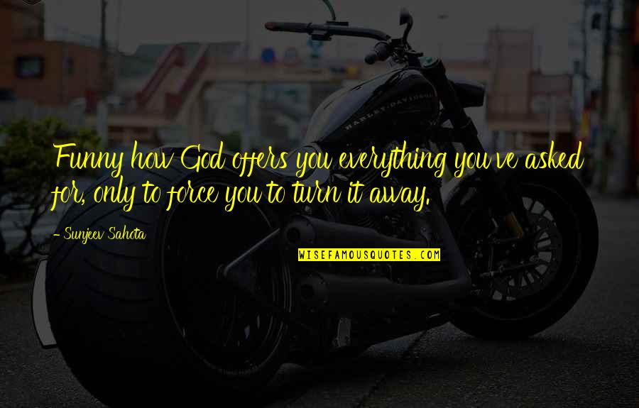 You've Quotes By Sunjeev Sahota: Funny how God offers you everything you've asked