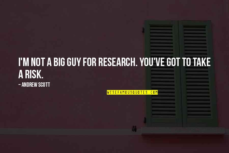 Ys Rajasekhara Reddy Quotes By Andrew Scott: I'm not a big guy for research. You've