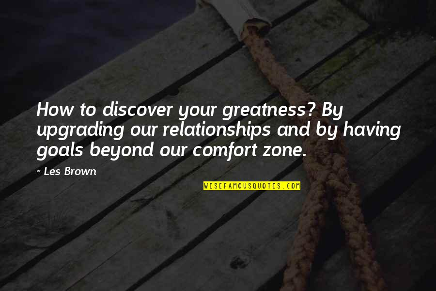 Ys Rajasekhara Reddy Quotes By Les Brown: How to discover your greatness? By upgrading our