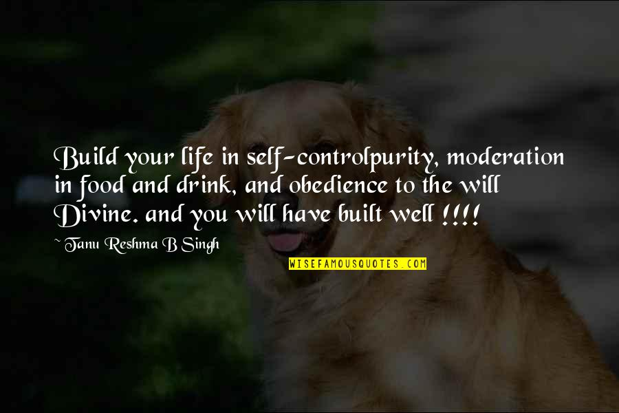 Ys Rajasekhara Reddy Quotes By Tanu Reshma B Singh: Build your life in self-controlpurity, moderation in food