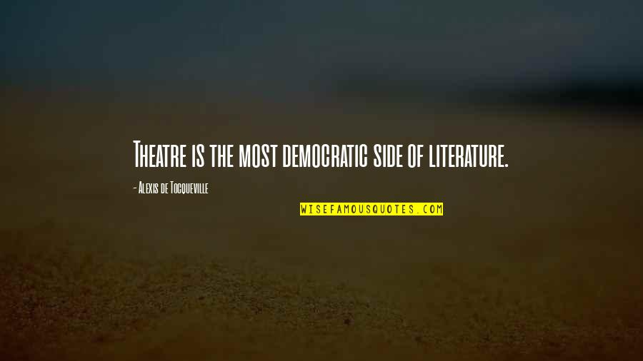 Ysandre Quotes By Alexis De Tocqueville: Theatre is the most democratic side of literature.