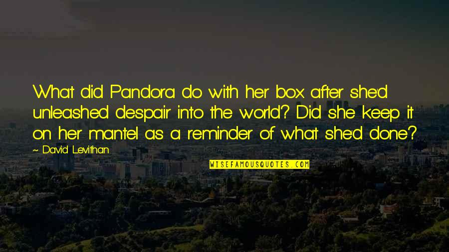 Ysandre Quotes By David Levithan: What did Pandora do with her box after