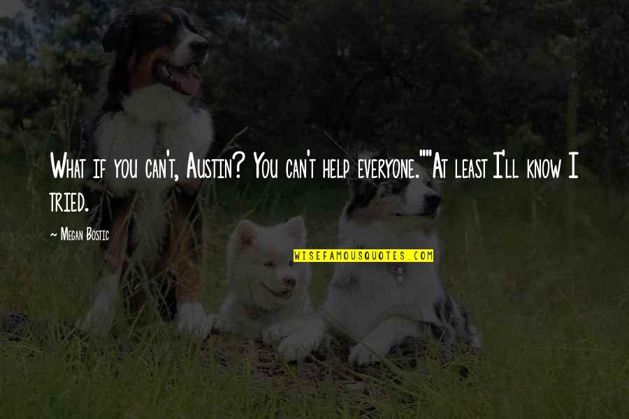 Ysandre Quotes By Megan Bostic: What if you can't, Austin? You can't help