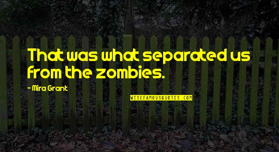 Ysandre Quotes By Mira Grant: That was what separated us from the zombies.