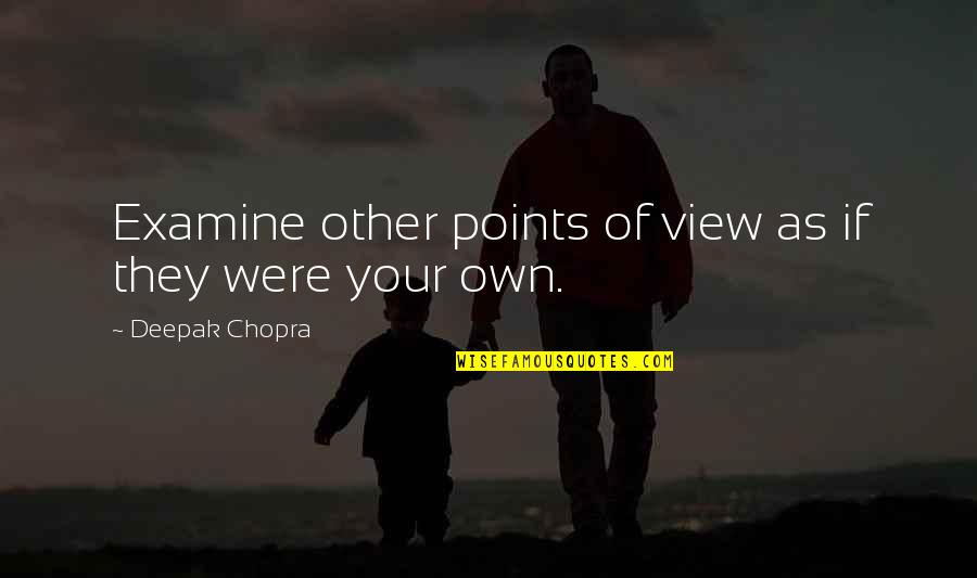 Ysgramor Quotes By Deepak Chopra: Examine other points of view as if they