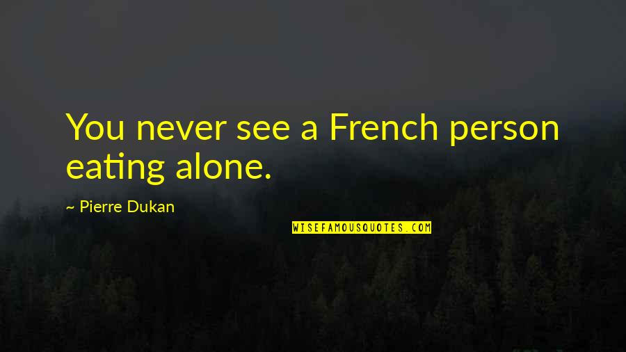 Ysgramor Quotes By Pierre Dukan: You never see a French person eating alone.