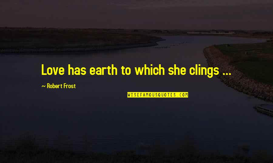 Ysgramor Quotes By Robert Frost: Love has earth to which she clings ...